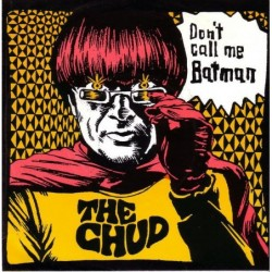 The Chud - Don't Call Me...