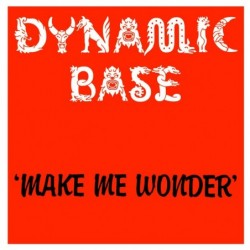 Dynamic Base - Make Me Wonder